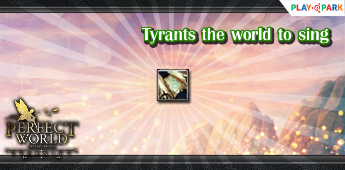 [Perfect World Online] : Tyrants the world to sing